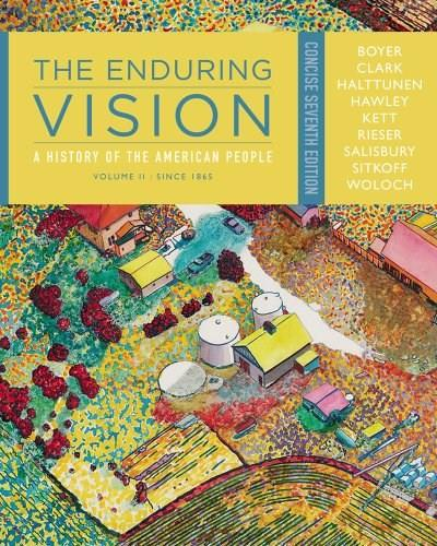 Enduring Vision: A History of the American People, by Boyer, 7th Concise Edition, Volume 2: Since 1865 9781111841041