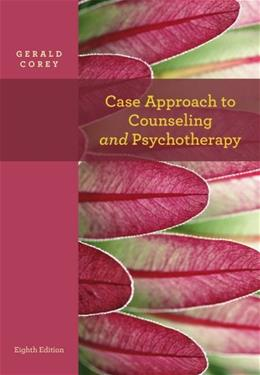 Case Approach to Counseling and Psychotherapy (PSY 641 Introduction to Psychotherapy) 8 9781111841768