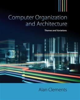 Computer Organization and Architecture: Themes and Variations, by Clements 9781111987046