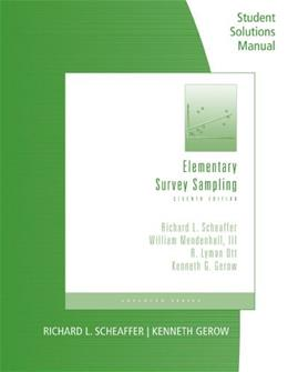 Elementary Survey Sampling, by Scheaffer, 7th Edition, Solutions Manual 9781111988425