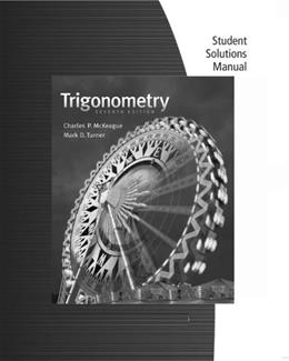 Trigonometry, by McKeague, 7th Edition, Solutions Manual 9781111989767