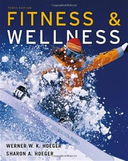Fitness and Wellness, by Hoeger, 10th Edition 9781111989989