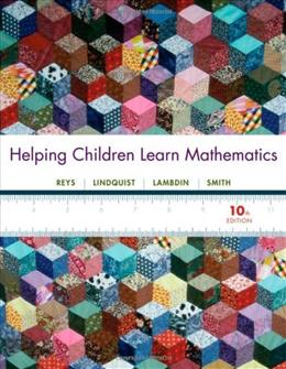 Helping Children Learn Mathematics, by Reys, 10th Edition 9781118001806