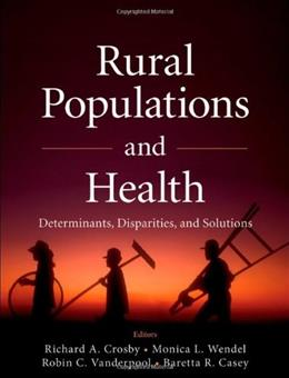 Rural Populations and Health: Determinants, Disparities, and Solutions, by Crosby 9781118004302