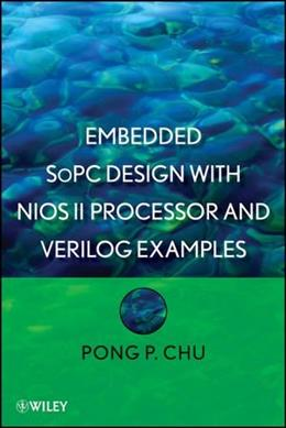 Embedded SoPC Design with Nios II Processor and Verilog Examples, by Chu 9781118011034