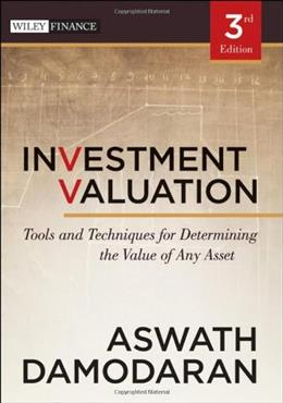 Investment Valuation: Tools and Techniques for Determining the Value of Any Asset, by Damodaran, 3rd Edition 9781118011522