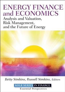 Energy Finance: Analysis and Valuation, Risk Management, and the Future of Energy, by Simkins 9781118017128