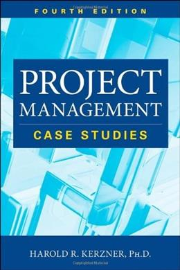 Project Management: Case Studies, by Kerzner, 4th Edition 9781118022283