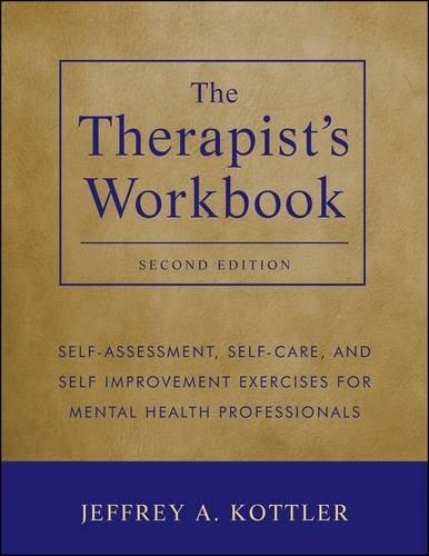 Therapists Workbook: Self Assessment, Self Care, and Self Improvement Exercises for Mental Health Professionals, by Kottler, 2nd Edition 9781118026311