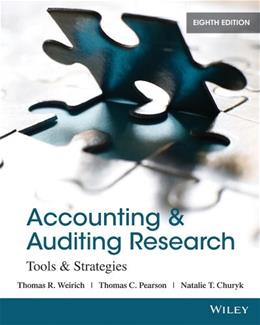 Accounting and Auditing Research: Tools and Strategies, by Weirich, 8th Edition 9781118027073