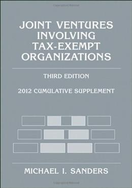 Joint Ventures Involving Tax-Exempt Organizations, by Sanders, 3rd Edition, 2012 Cumulative Supplement 9781118037522