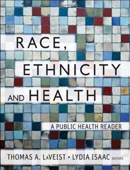 Race, Ethnicity, and Health: A Public Health Reader, by LaVeist, 2nd Edition 9781118049082
