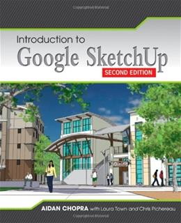 Introduction to Google SketchUp, by Chopra, 2nd Edition 9781118077825