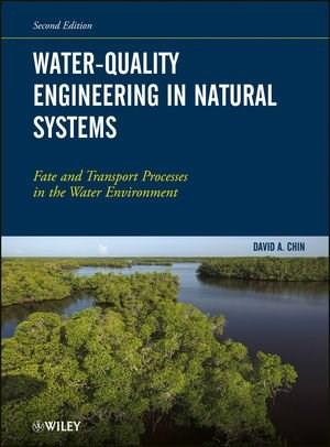 Water-Quality Engineering in Natural Systems: Fate and Transport Processes in the Water Environment, by Chin, 2nd Edition 9781118078600