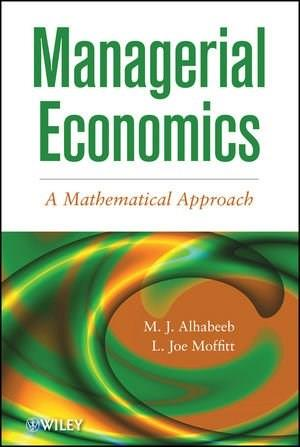 Managerial Economics: A Mathematical Approach, by Alhabeeb 9781118091364