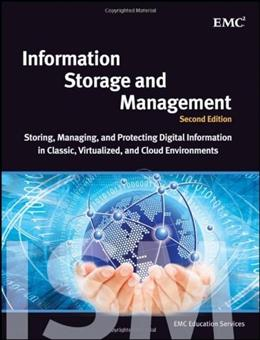 Information Storage and Management: Storing, Managing, and Protecting Digital Information in Classic, Virtualized, and Cloud Environments, by EMC Education Services, 2nd Edition 9781118094839