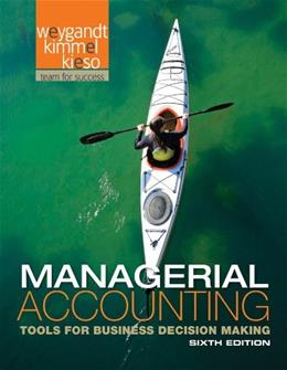 Managerial Accounting: Tools for Business Decision Making, by Weygandt, 6th Edition 9781118096895