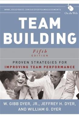 Team Building: Proven Strategies for Improving Team Performance, by Dyer, 5th Edition 9781118105139