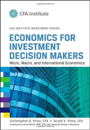 Economics for Investment Decision Makers: Micro, Macro, and International Economics, by Piros 9781118105368