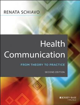 Health Communication: From Theory to Practice, by Schiavo, 2nd Edition 9781118122198