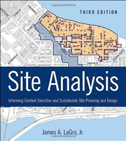Site Analysis: Informing Context Sensitive and Sustainable Site Planning and Design, by LaGro, 3rd Edition 9781118123676