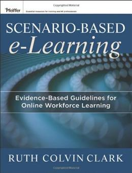 Scenario based e-Learning: Evidence Based Guidelines for Online Workforce Learning, by Clark 9781118127254
