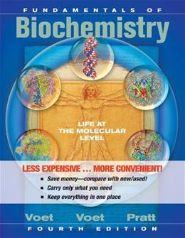 Fundamentals of Biochemistry: Life at the MolecularLevel, by Voet, 4th Binder Ready Version 9781118129180