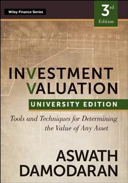 Investment Valuation: Tools and Techniques for Determining the Value of any Asset, by Damodaran, 3rd University Edition 9781118130735