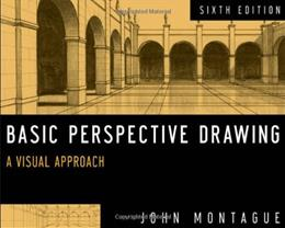 Basic Perspective Drawing: A Visual Approach, by Montaugue, 6th Edition 9781118134146
