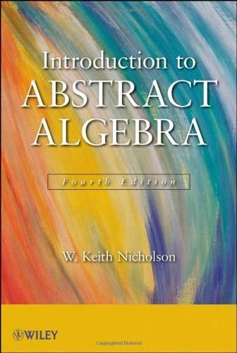Introduction to Abstract Algebra, by Nicholson, 4th Edition 9781118135358