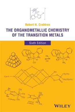 Organometallic Chemistry of the Transition Metals, by Crabtree, 6th Edition 9781118138076