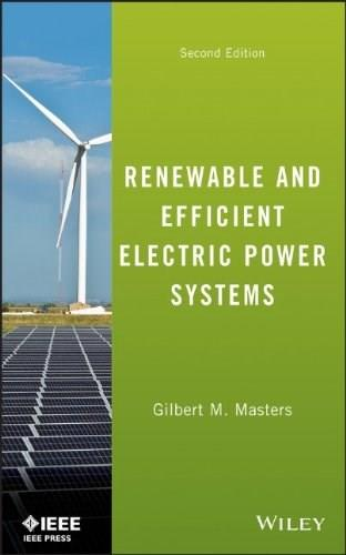 Renewable and Efficient Electric Power Systems, by Masters, 2nd Edition 9781118140628
