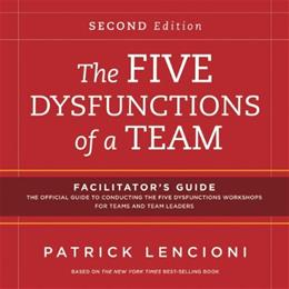 The Five Dysfunctions of a Team: Facilitators Guide Set 2 9781118140864