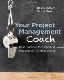 Your Project Management Coach: Best Practices for Managing Projects in the Real World, by Biafore 9781118144244