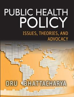 Public Health Policy: Issues, Theories, and Advocacy, by Bhattacharya, 2nd Edition 9781118164358
