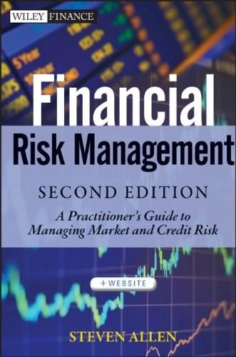 Financial Risk Management: A Practitioners Guide to Managing Market and Credit Risk, by Allen, 2nd Edition 9781118175453
