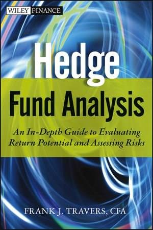 Hedge Fund Analysis: An In-Depth Guide to Evaluating Return Potential and Assessing Risks (Wiley Finance) 9781118175460