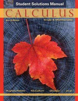 Calculus: Single and Multivariable, by Hughes-Hallett, 6th Edition, Student Solutions Manual 9781118217368