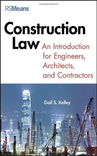 Construction Law: An Introduction for Engineers, Architects, and Contractors, by Kelley 9781118229033