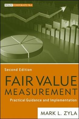 Fair Value Measurement: Practical Guidance and Implementation, by Zyla 2 9781118229071