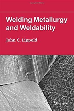 Welding Metallurgy and Weldability, by Lippold 9781118230701