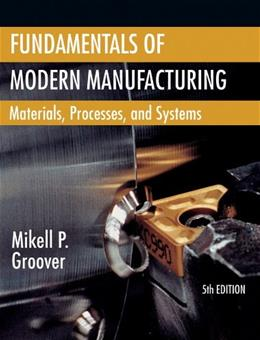 Fundamentals of Modern Manufacturing: Materials, Processes, and Systems 5 PKG 9781118231463
