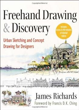 Freehand Drawing and Discovery: Urban Sketching and Concept Drawing for Designers, by Richards 9781118232101