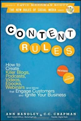 Content Rules: How to Create Killer Blogs, Podcasts, Videos, Ebooks, Webinars and More That Engage Customers and Ignite Your Business, by Handley 9781118232606