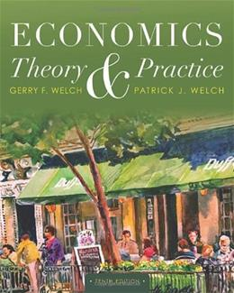 Economics: Theory and Practice, by Welch, 10th Edition 10 PKG 9781118233597