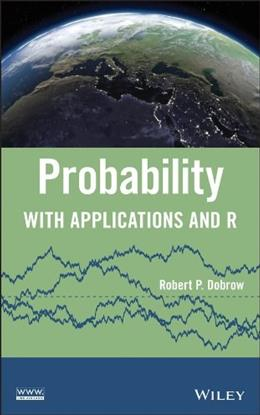 Probability with Applications and R, by Dobrow 9781118241257