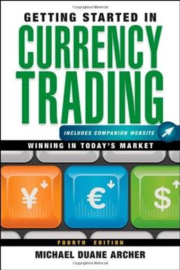 Getting Started in Currency Trading, + Companion Website: Winning in Todays Market 4 9781118251652
