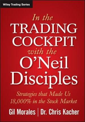 In The Trading Cockpit with the ONeil Disciples: Strategies that Made Us 18,000% in the Stock Market, by Morales 9781118273029