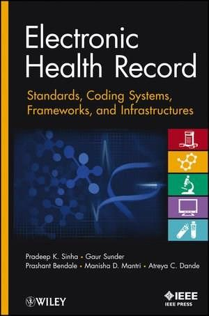 Electronic Health Record: Standards, Coding Systems, Frameworks, and Infrastructures, by Sinha 9781118281345