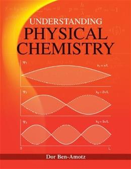 Understanding Physical Chemistry, by Ben-Amotz 9781118298152